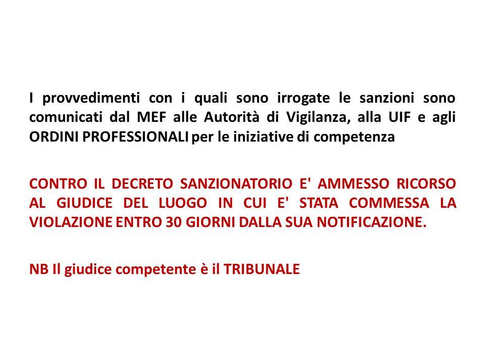 I provvedimenti con i quali sono irrogate le sanzioni sono comunicati dal MEF alle Autorità di Vigilanza, alla UIF e agli ORDINI PROFESSIONALI per le