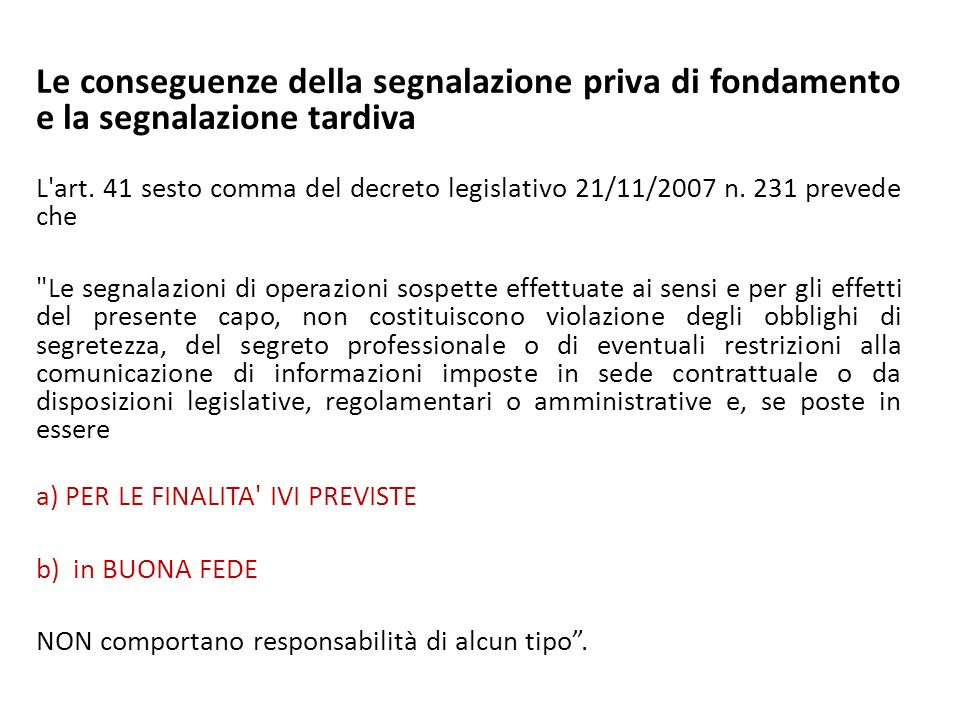 Le conseguenze della segnalazione priva di fondamento e la segnalazione tardiva L'art. 41 sesto comma del decreto legislativo 21/11/2007 n. 231 preved
