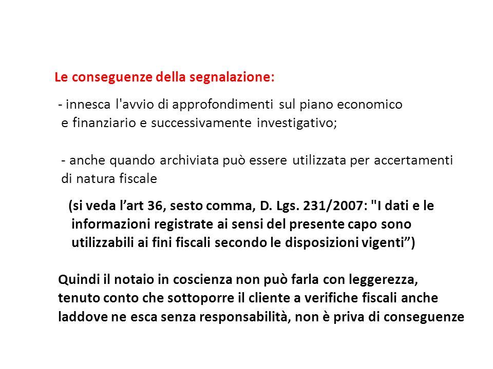 Le conseguenze della segnalazione: - innesca l'avvio di approfondimenti sul piano economico e finanziario e successivamente investigativo; - anche qua