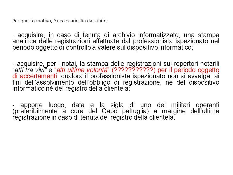 Per questo motivo, è necessario fin da subito: - acquisire, in caso di tenuta di archivio informatizzato, una stampa analitica delle registrazioni eff