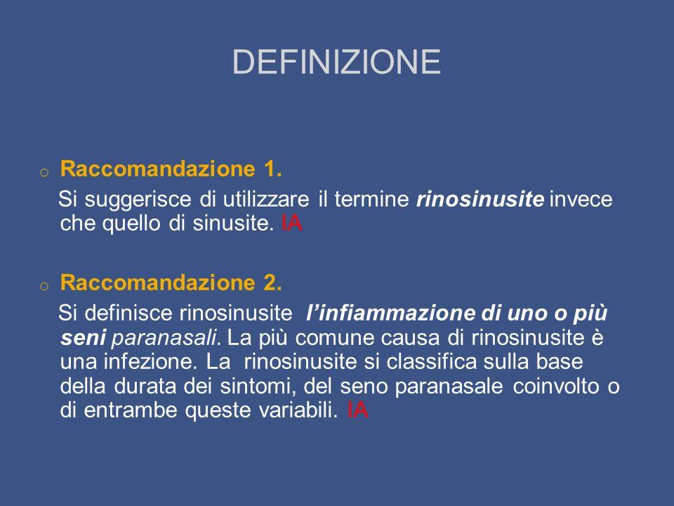 DEFINIZIONE o Raccomandazione 1. Si suggerisce di utilizzare il termine rinosinusite invece che quello di sinusite. IA o Raccomandazione 2. Si definis