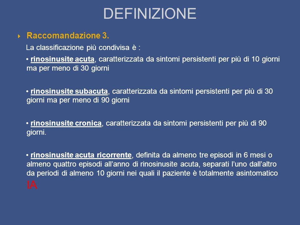 DEFINIZIONE Raccomandazione 3. La classificazione più condivisa è : rinosinusite acuta, caratterizzata da sintomi persistenti per più di 10 giorni ma
