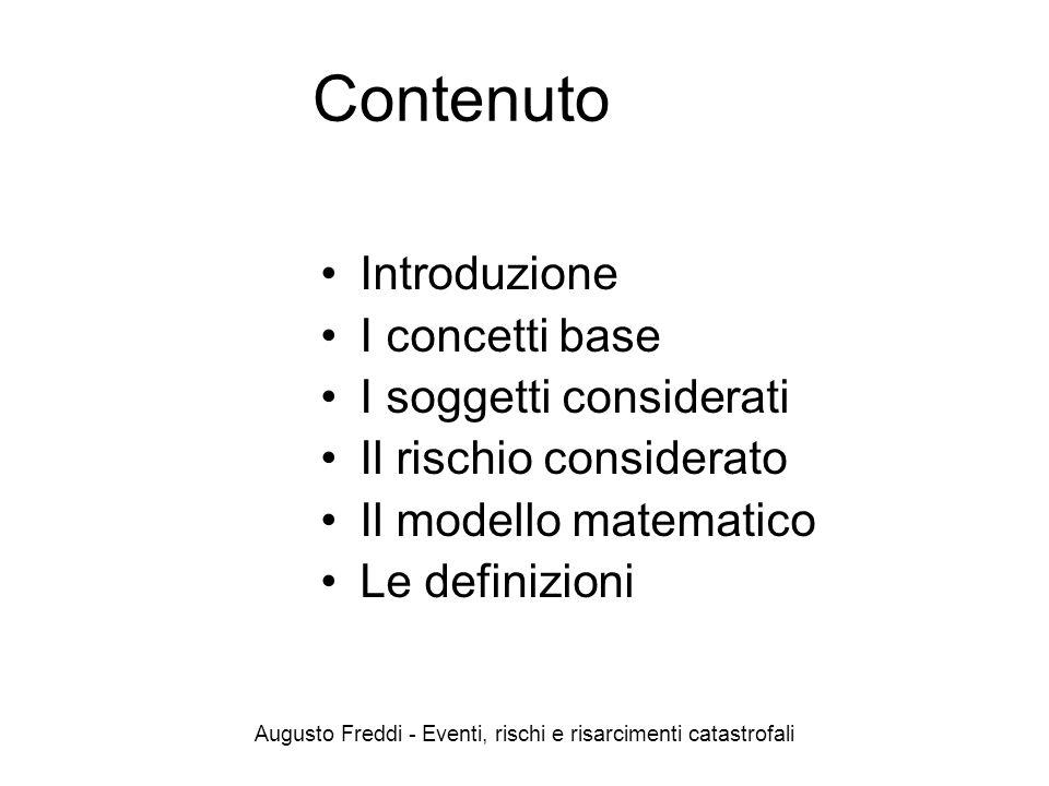 Augusto Freddi - Eventi, rischi e risarcimenti catastrofali Contenuto Introduzione I concetti base I soggetti considerati Il rischio considerato Il mo