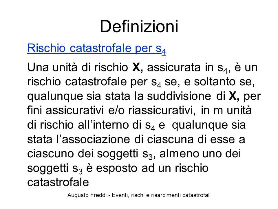 Augusto Freddi - Eventi, rischi e risarcimenti catastrofali Definizioni Rischio catastrofale per s 4 Una unità di rischio X, assicurata in s 4, è un r
