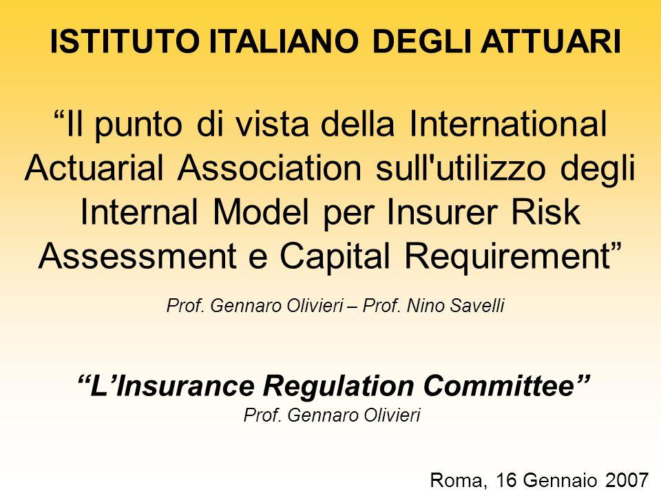 Il punto di vista della International Actuarial Association sull'utilizzo degli Internal Model per Insurer Risk Assessment e Capital Requirement Prof.