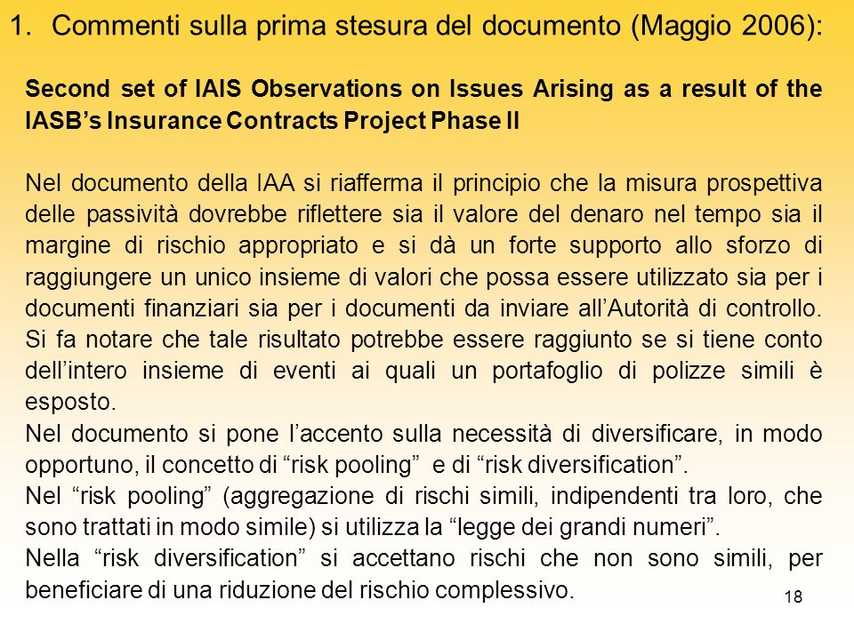 18 1.Commenti sulla prima stesura del documento (Maggio 2006): Second set of IAIS Observations on Issues Arising as a result of the IASBs Insurance Co