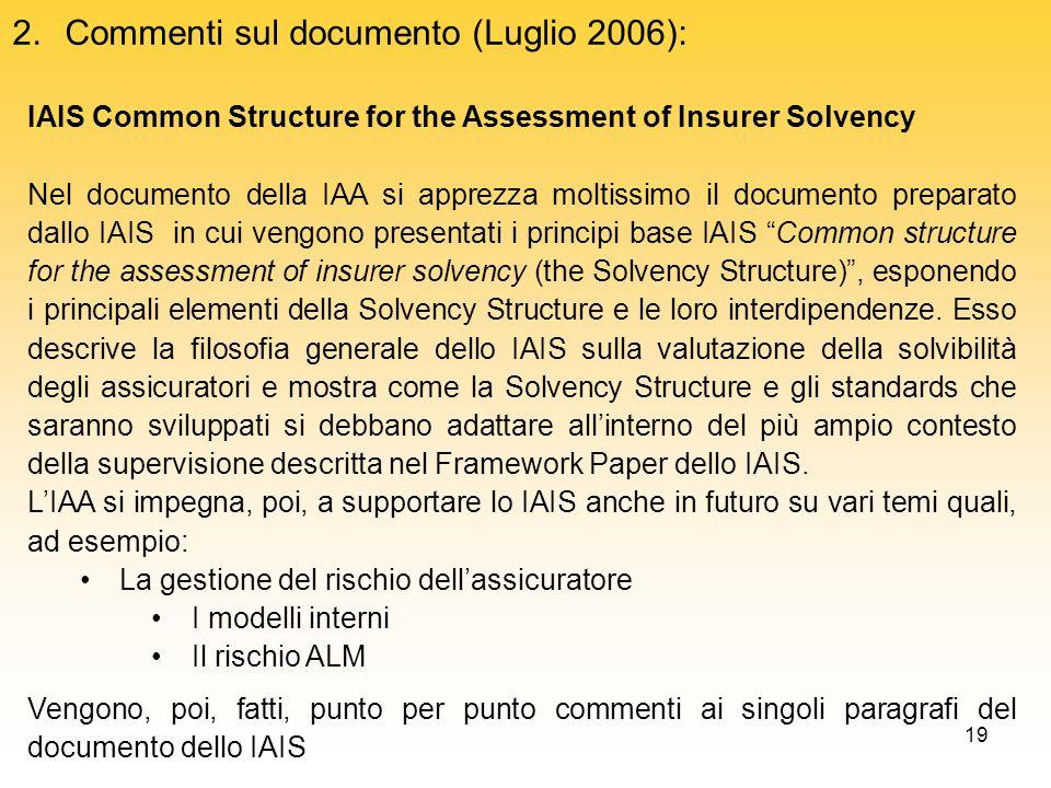 19 2.Commenti sul documento (Luglio 2006): IAIS Common Structure for the Assessment of Insurer Solvency Nel documento della IAA si apprezza moltissimo