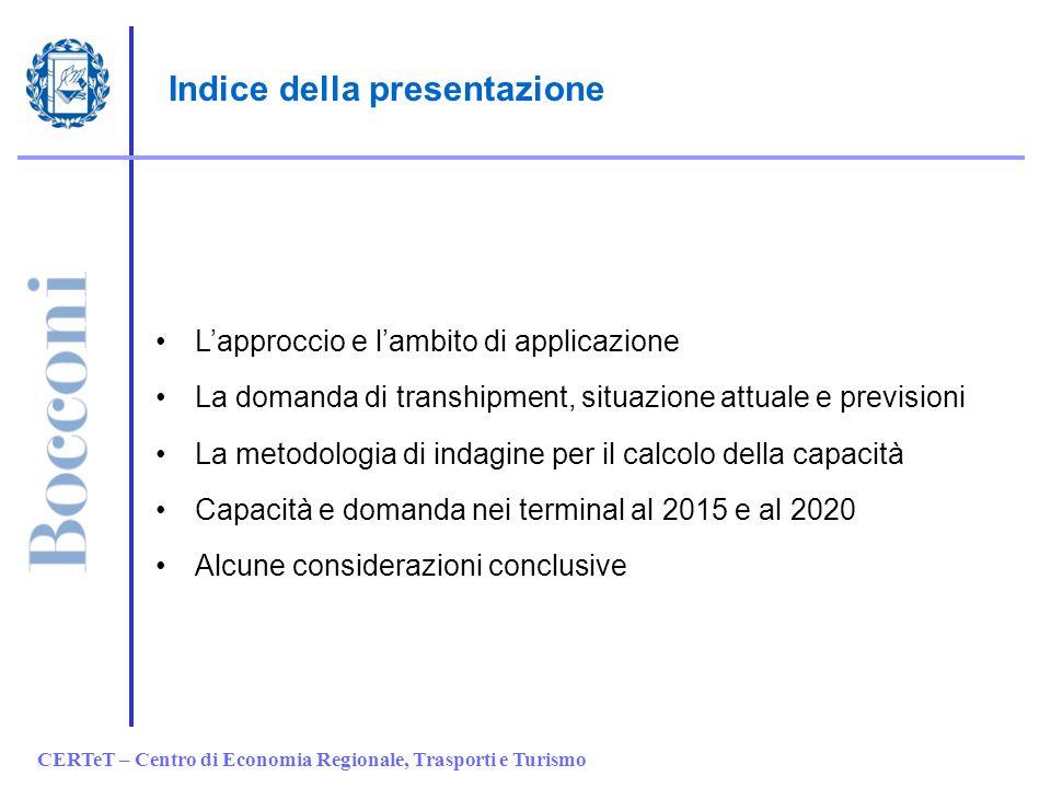 CERTeT – Centro di Economia Regionale, Trasporti e Turismo Indice della presentazione Lapproccio e lambito di applicazione La domanda di transhipment,