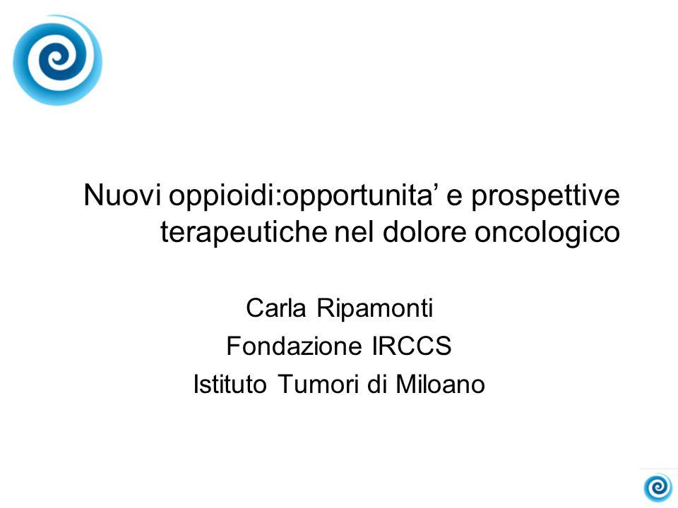 Nuovi oppioidi:opportunita e prospettive terapeutiche nel dolore oncologico Carla Ripamonti Fondazione IRCCS Istituto Tumori di Miloano