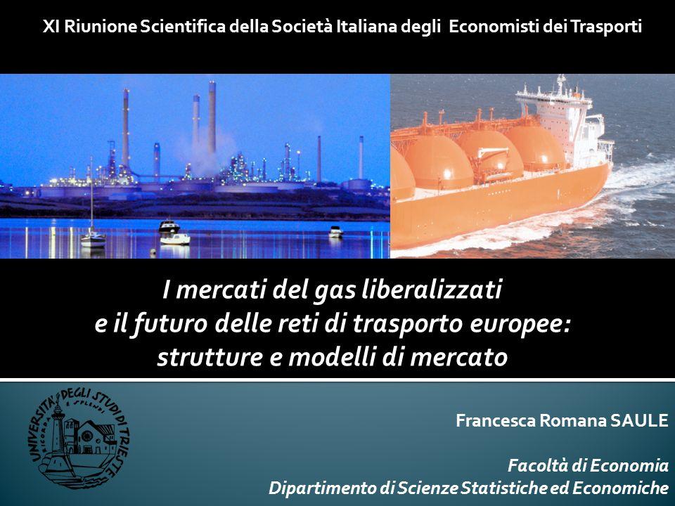I mercati del gas liberalizzati e il futuro delle reti di trasporto europee: strutture e modelli di mercato XI Riunione Scientifica della Società Ital