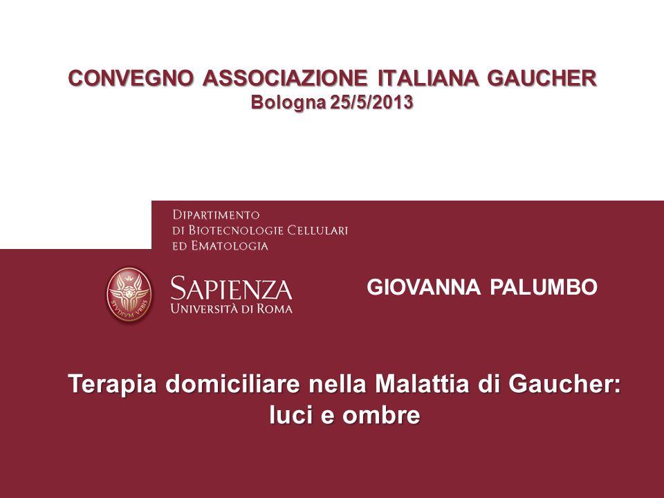 CONVEGNO ASSOCIAZIONE ITALIANA GAUCHER Bologna 25/5/2013 GIOVANNA PALUMBO Terapia domiciliare nella Malattia di Gaucher: luci e ombre