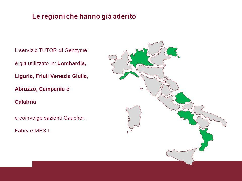 Le regioni che hanno già aderito Il servizio TUTOR di Genzyme è già utilizzato in: Lombardia, Liguria, Friuli Venezia Giulia, Abruzzo, Campania e Cala