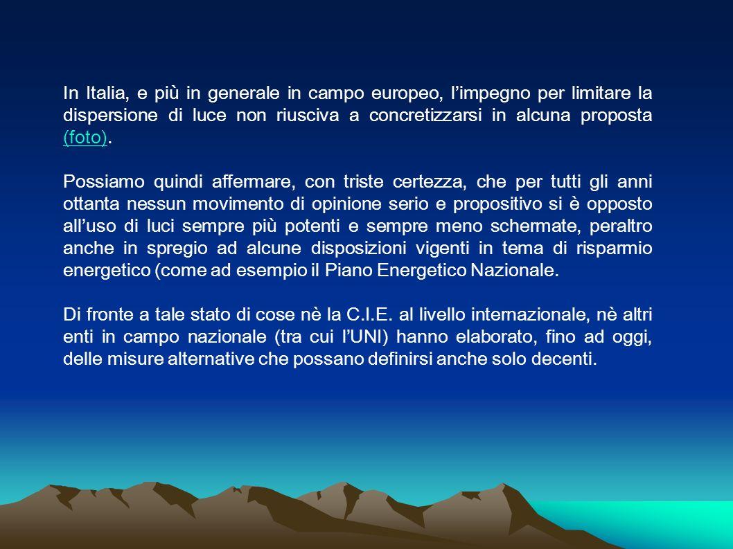 In Italia, e più in generale in campo europeo, limpegno per limitare la dispersione di luce non riusciva a concretizzarsi in alcuna proposta (foto). (