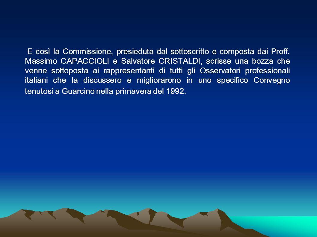 E così la Commissione, presieduta dal sottoscritto e composta dai Proff. Massimo CAPACCIOLI e Salvatore CRISTALDI, scrisse una bozza che venne sottopo