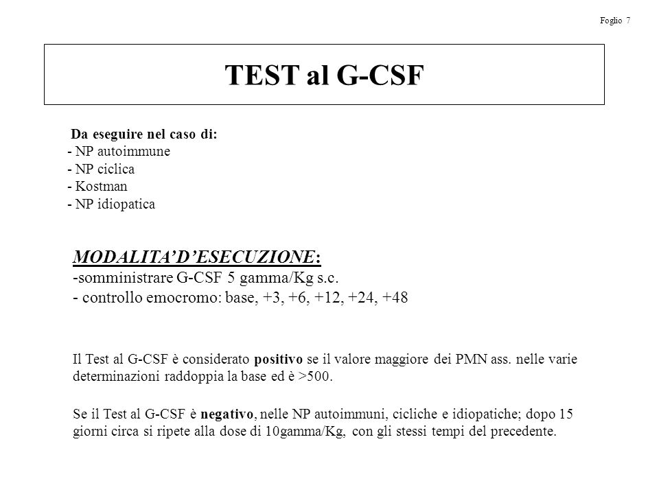 TEST al G-CSF MODALITA DESECUZIONE: -somministrare G-CSF 5 gamma/Kg s.c. - controllo emocromo: base, +3, +6, +12, +24, +48 Foglio 7 Da eseguire nel ca