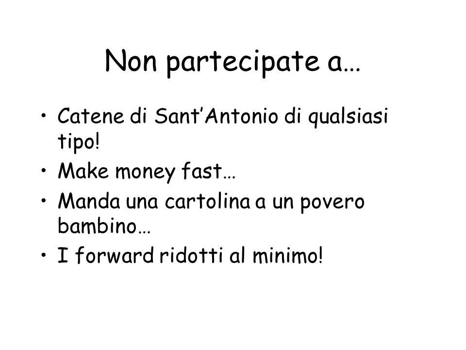 Non partecipate a… Catene di SantAntonio di qualsiasi tipo.