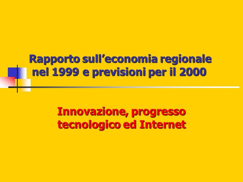 Rapporto sulleconomia regionale nel 1999 e previsioni per il 2000 Innovazione, progresso tecnologico ed Internet