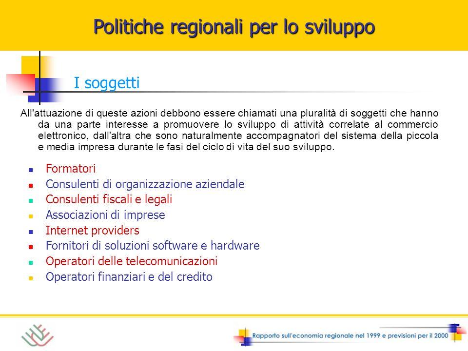 Politiche regionali per lo sviluppo I soggetti Formatori Consulenti di organizzazione aziendale Consulenti fiscali e legali Associazioni di imprese In