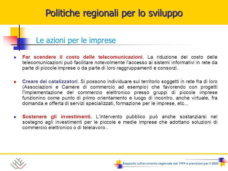 Politiche regionali per lo sviluppo Le azioni per le imprese Far scendere il costo delle telecomunicazioni. La riduzione del costo delle telecomunicaz