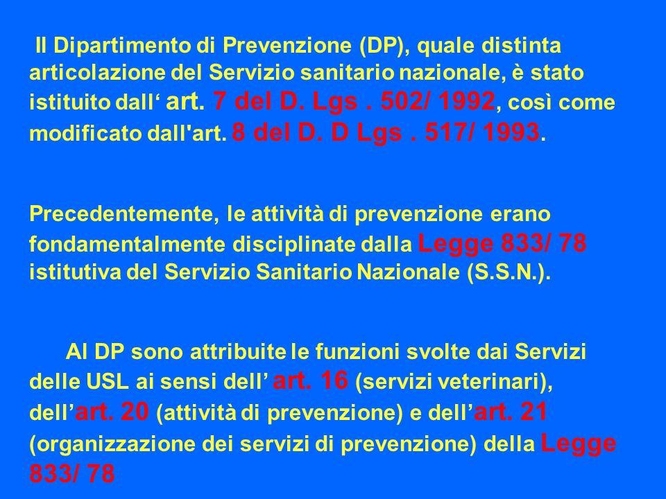 Il Dipartimento di Prevenzione (DP), quale distinta articolazione del Servizio sanitario nazionale, è stato istituito dall art. 7 del D. Lgs. 502/ 199