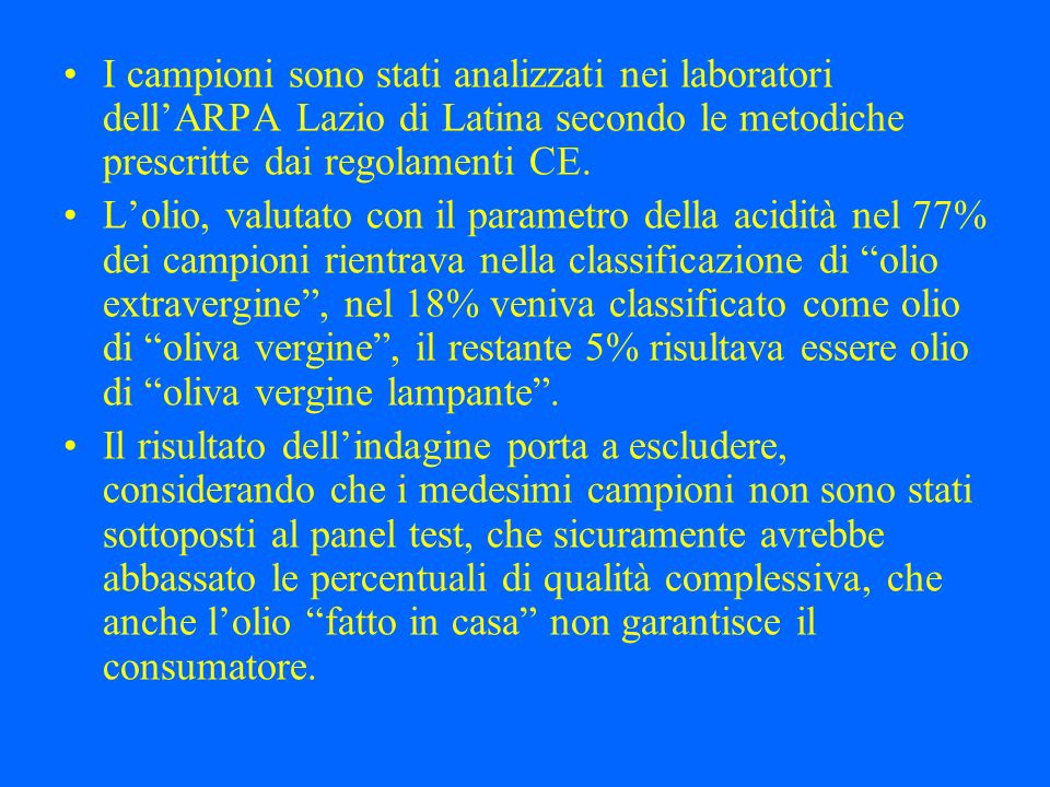 I campioni sono stati analizzati nei laboratori dellARPA Lazio di Latina secondo le metodiche prescritte dai regolamenti CE. Lolio, valutato con il pa