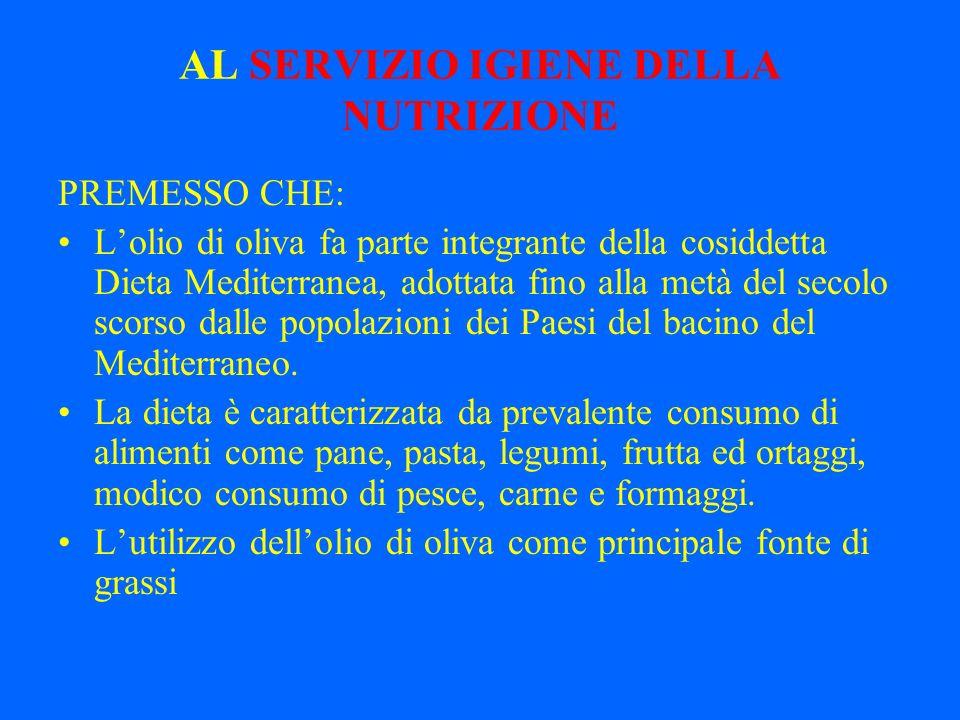 AL SERVIZIO IGIENE DELLA NUTRIZIONE PREMESSO CHE: Lolio di oliva fa parte integrante della cosiddetta Dieta Mediterranea, adottata fino alla metà del