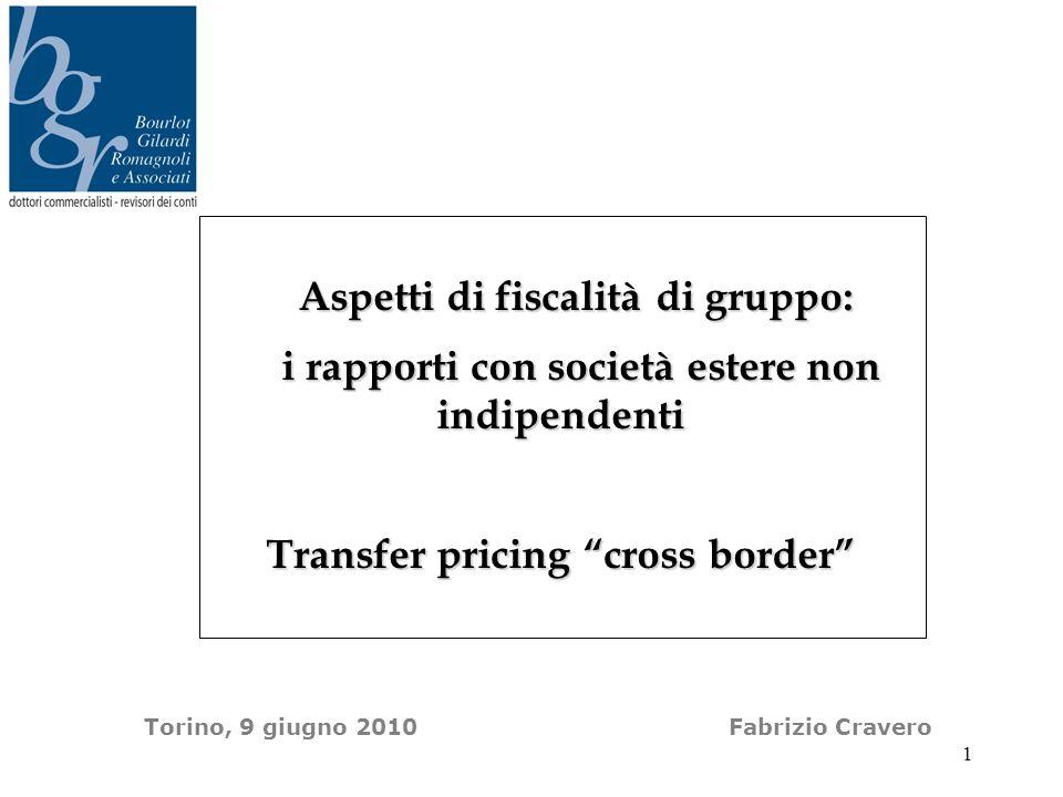 Torino, 9 giugno 2010 Fabrizio Cravero Aspetti di fiscalità di gruppo: Aspetti di fiscalità di gruppo: i rapporti con società estere non indipendenti