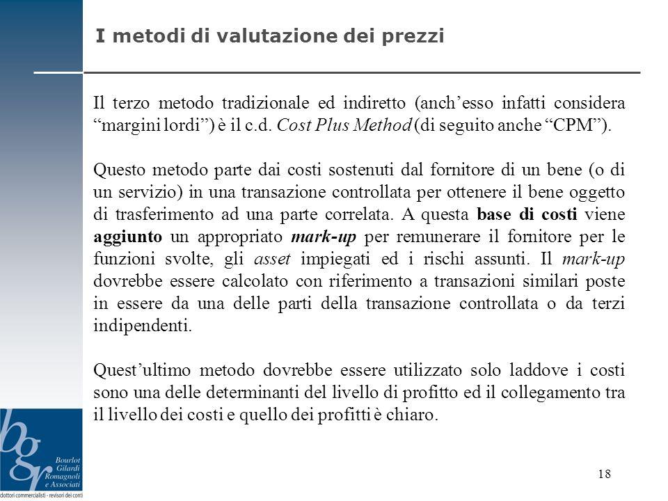 Il terzo metodo tradizionale ed indiretto (anchesso infatti considera margini lordi) è il c.d. Cost Plus Method (di seguito anche CPM). Questo metodo