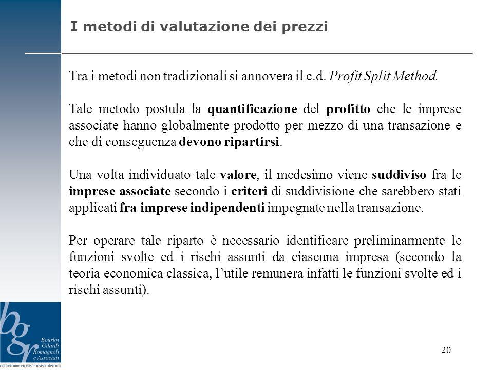 Tra i metodi non tradizionali si annovera il c.d. Profit Split Method. Tale metodo postula la quantificazione del profitto che le imprese associate ha