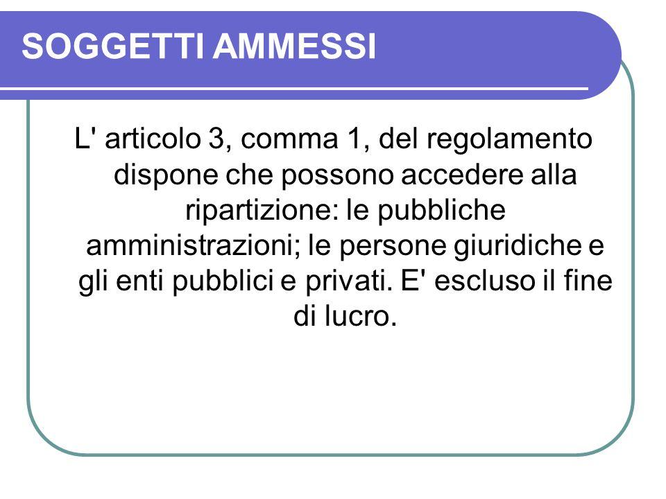 SOGGETTI AMMESSI L articolo 3, comma 1, del regolamento dispone che possono accedere alla ripartizione: le pubbliche amministrazioni; le persone giuridiche e gli enti pubblici e privati.