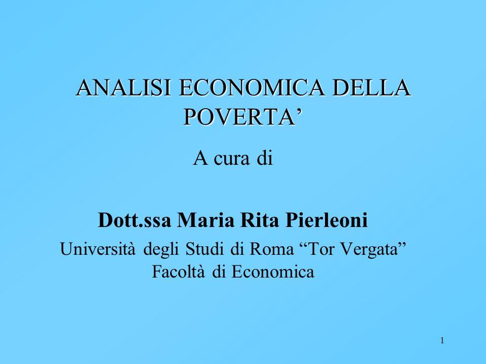 1 ANALISI ECONOMICA DELLA POVERTA A cura di Dott.ssa Maria Rita Pierleoni Università degli Studi di Roma Tor Vergata Facoltà di Economica