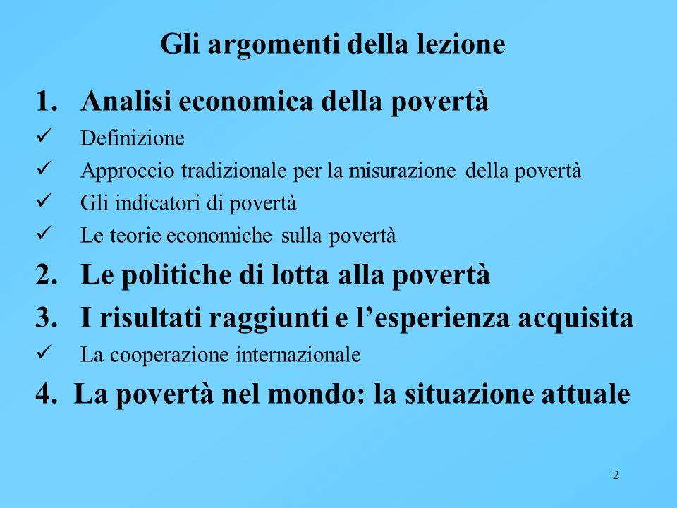 2 Gli argomenti della lezione 1.Analisi economica della povertà Definizione Approccio tradizionale per la misurazione della povertà Gli indicatori di