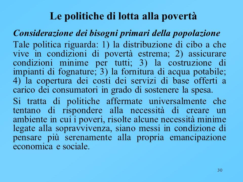 30 Le politiche di lotta alla povertà Considerazione dei bisogni primari della popolazione Tale politica riguarda: 1) la distribuzione di cibo a che v