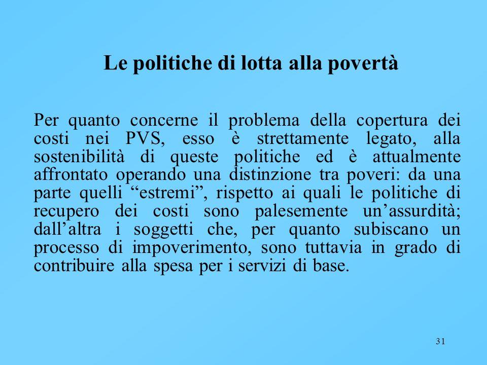 31 Le politiche di lotta alla povertà Per quanto concerne il problema della copertura dei costi nei PVS, esso è strettamente legato, alla sostenibilit