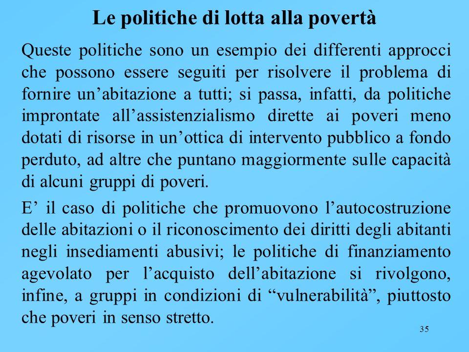 35 Le politiche di lotta alla povertà Queste politiche sono un esempio dei differenti approcci che possono essere seguiti per risolvere il problema di
