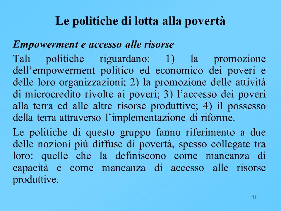 41 Le politiche di lotta alla povertà Empowerment e accesso alle risorse Tali politiche riguardano: 1) la promozione dellempowerment politico ed econo