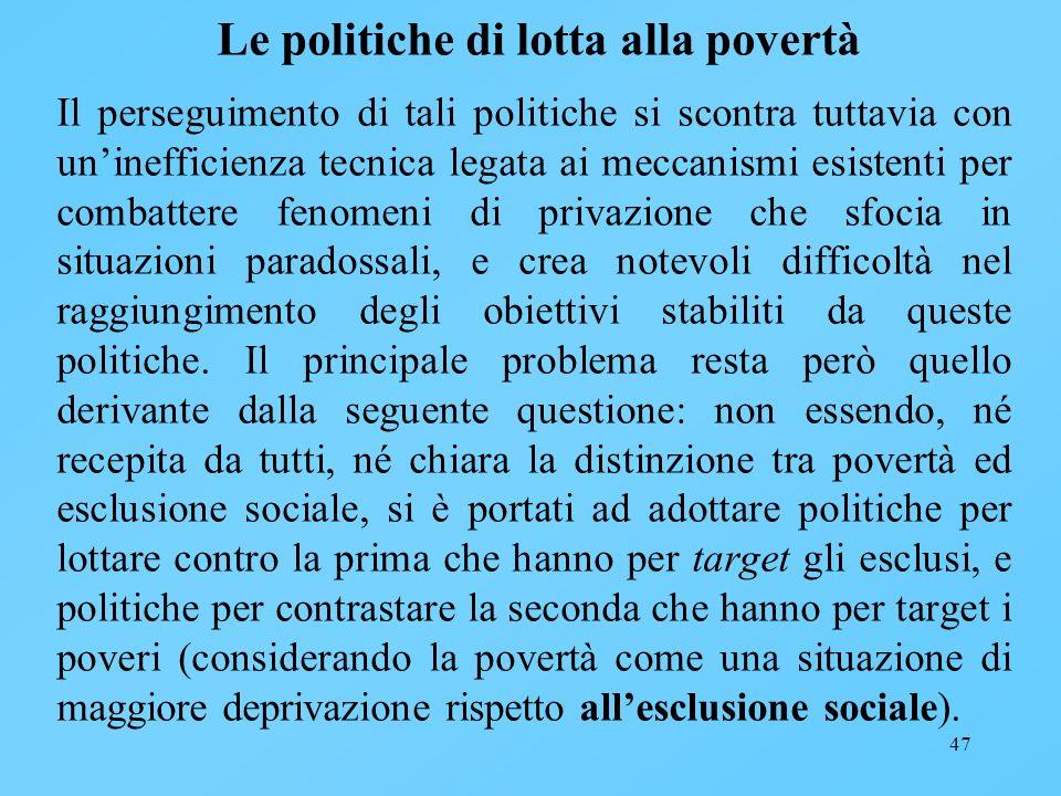 47 Le politiche di lotta alla povertà Il perseguimento di tali politiche si scontra tuttavia con uninefficienza tecnica legata ai meccanismi esistenti