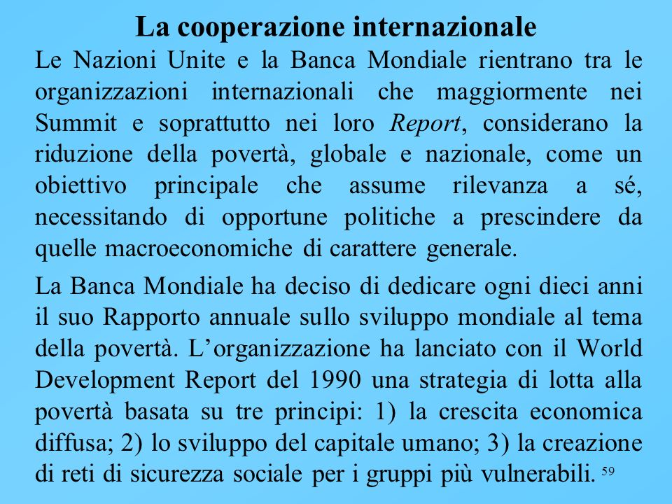 59 La cooperazione internazionale Le Nazioni Unite e la Banca Mondiale rientrano tra le organizzazioni internazionali che maggiormente nei Summit e so