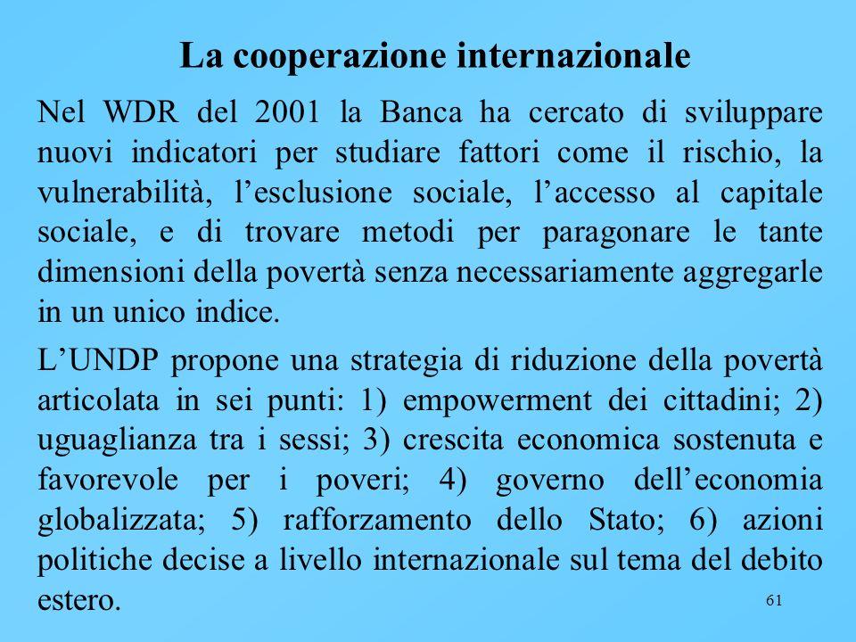 61 La cooperazione internazionale Nel WDR del 2001 la Banca ha cercato di sviluppare nuovi indicatori per studiare fattori come il rischio, la vulnera