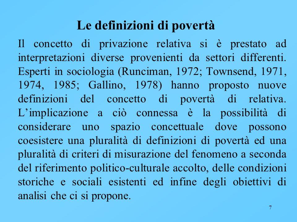 7 Le definizioni di povertà Il concetto di privazione relativa si è prestato ad interpretazioni diverse provenienti da settori differenti. Esperti in