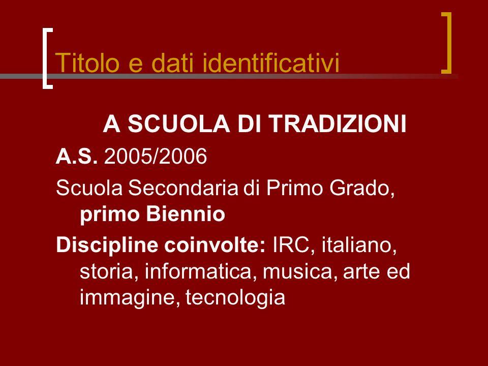 Titolo e dati identificativi A SCUOLA DI TRADIZIONI A.S. 2005/2006 Scuola Secondaria di Primo Grado, primo Biennio Discipline coinvolte: IRC, italiano