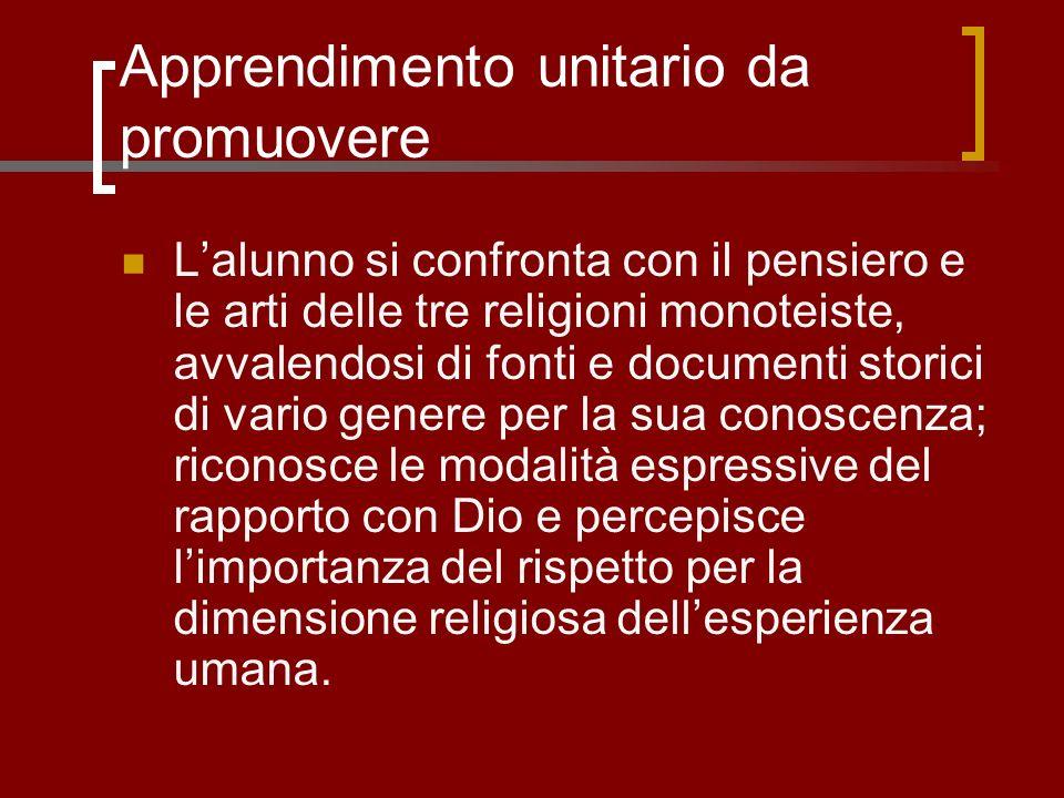 Apprendimento unitario da promuovere Lalunno si confronta con il pensiero e le arti delle tre religioni monoteiste, avvalendosi di fonti e documenti s