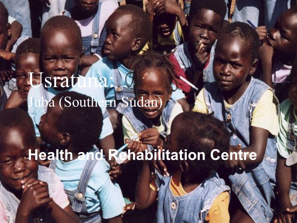 Usratuna: Juba (Southern Sudan) Health and Rehabilitation Centre