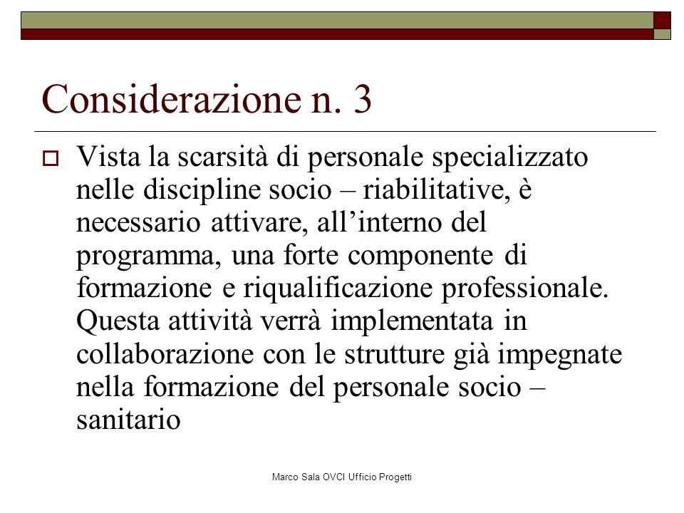 Marco Sala OVCI Ufficio Progetti Considerazione n. 3 Vista la scarsità di personale specializzato nelle discipline socio – riabilitative, è necessario