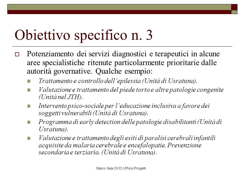 Marco Sala OVCI Ufficio Progetti Obiettivo specifico n. 3 Potenziamento dei servizi diagnostici e terapeutici in alcune aree specialistiche ritenute p