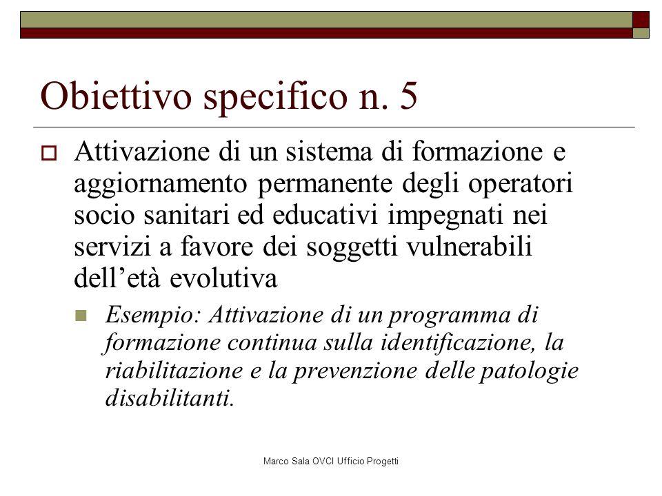 Marco Sala OVCI Ufficio Progetti Obiettivo specifico n. 5 Attivazione di un sistema di formazione e aggiornamento permanente degli operatori socio san