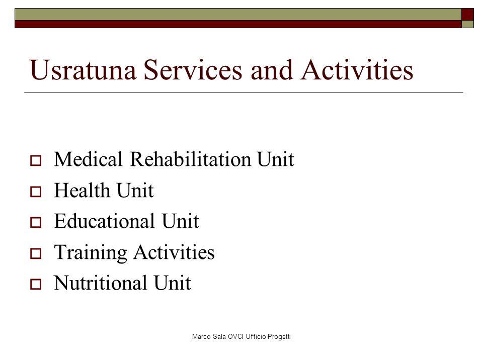 Marco Sala OVCI Ufficio Progetti Usratuna Services and Activities Medical Rehabilitation Unit Health Unit Educational Unit Training Activities Nutriti