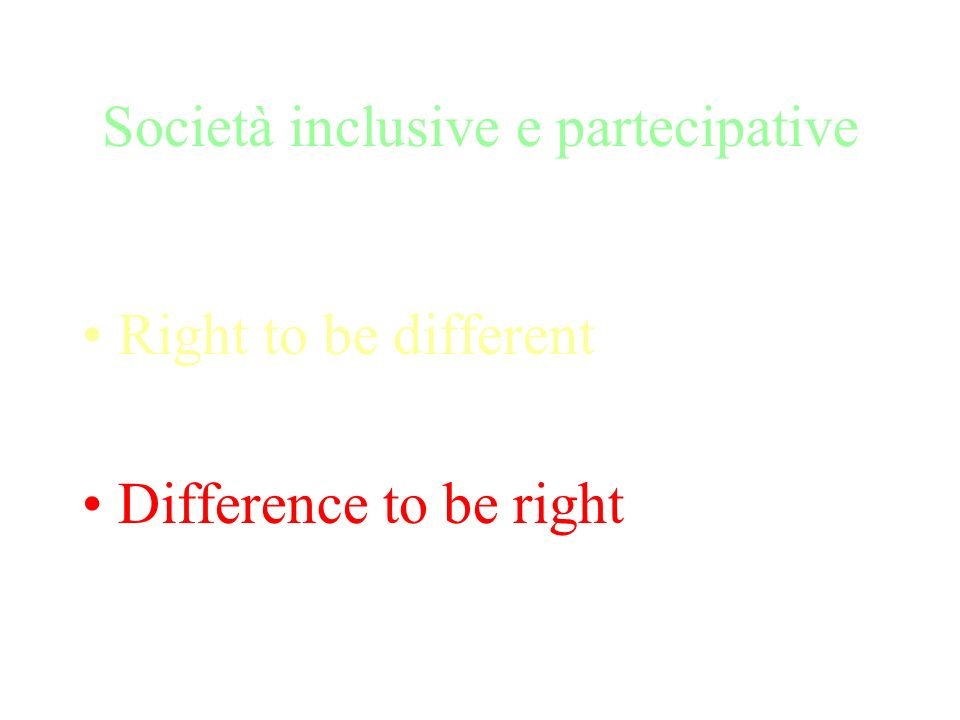 Società inclusive e partecipative Right to be different Difference to be right