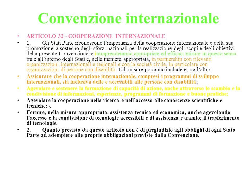 Convenzione internazionale ARTICOLO 32 - COOPERAZIONE INTERNAZIONALE 1. Gli Stati Parte riconoscono limportanza della cooperazione internazionale e de