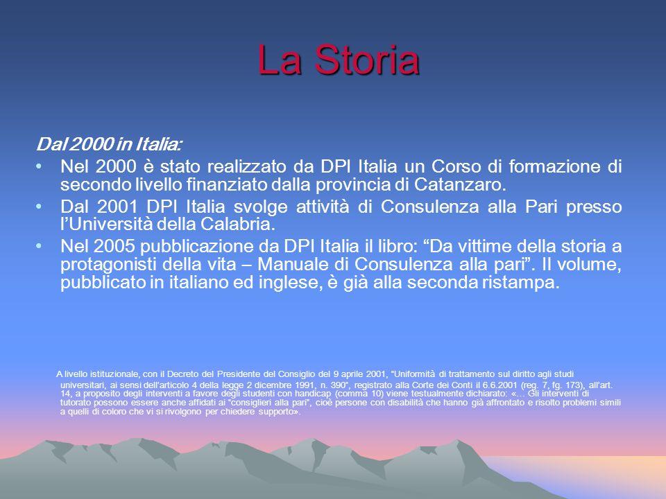 La Storia La Storia Dal 2000 in Italia: Nel 2000 è stato realizzato da DPI Italia un Corso di formazione di secondo livello finanziato dalla provincia